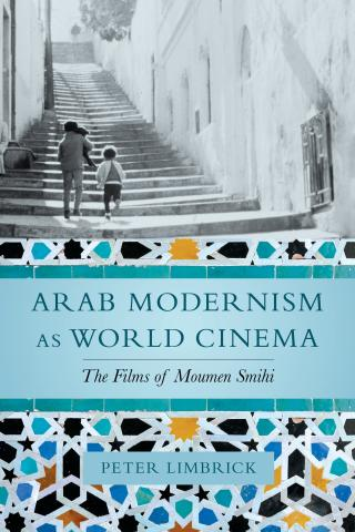 """Cover of """"Arab Modernism as World Cinema"""" by Peter Limbrick"""