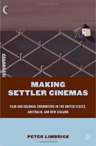 "Cover of ""Making Settler Cinemas,"" by Peter Limbrick"